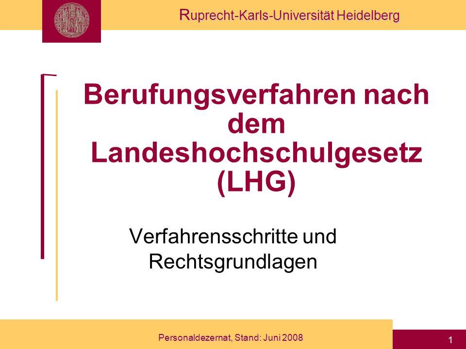 R uprecht-Karls-Universität Heidelberg Personaldezernat, Stand: Juni 2008 2 Übersicht I.Von der Stellenzuweisung zur Ausschreibung II.Entstehen und Inhalt eines Berufungsvorschlags III.Die eigentliche Berufung IV.Ernennungsverfahren