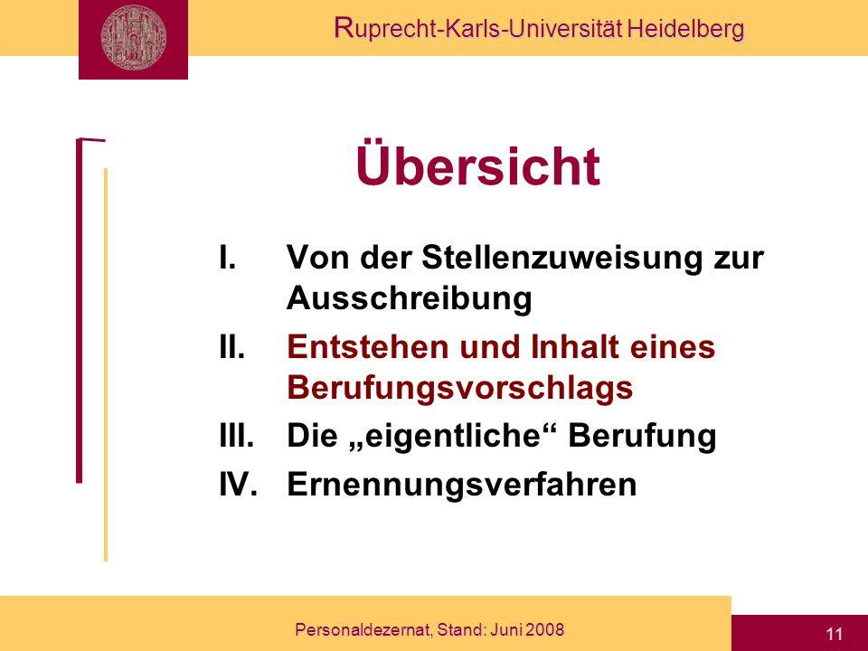 R uprecht-Karls-Universität Heidelberg Personaldezernat, Stand: Juni 2008 11 Übersicht I.Von der Stellenzuweisung zur Ausschreibung II.Entstehen und I