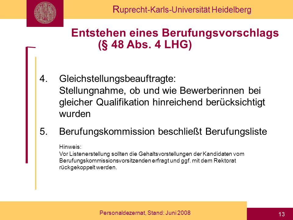 R uprecht-Karls-Universität Heidelberg Personaldezernat, Stand: Juni 2008 13 4.Gleichstellungsbeauftragte: Stellungnahme, ob und wie Bewerberinnen bei
