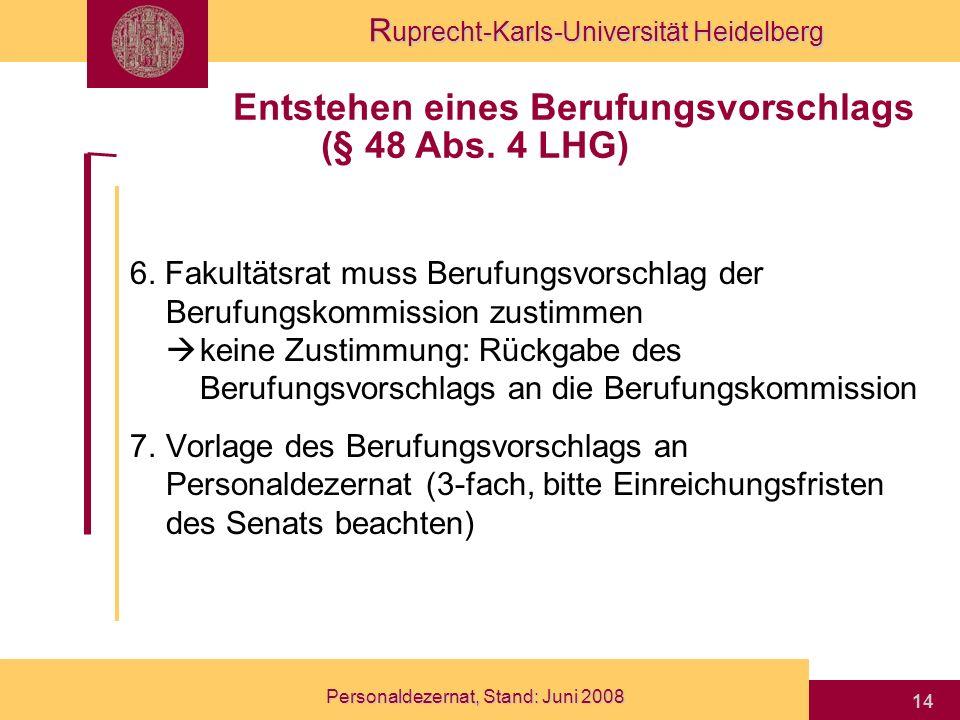 R uprecht-Karls-Universität Heidelberg Personaldezernat, Stand: Juni 2008 14 6. Fakultätsrat muss Berufungsvorschlag der Berufungskommission zustimmen