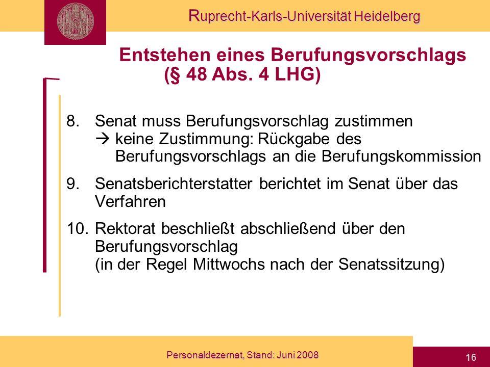 R uprecht-Karls-Universität Heidelberg Personaldezernat, Stand: Juni 2008 16 8.Senat muss Berufungsvorschlag zustimmen keine Zustimmung: Rückgabe des
