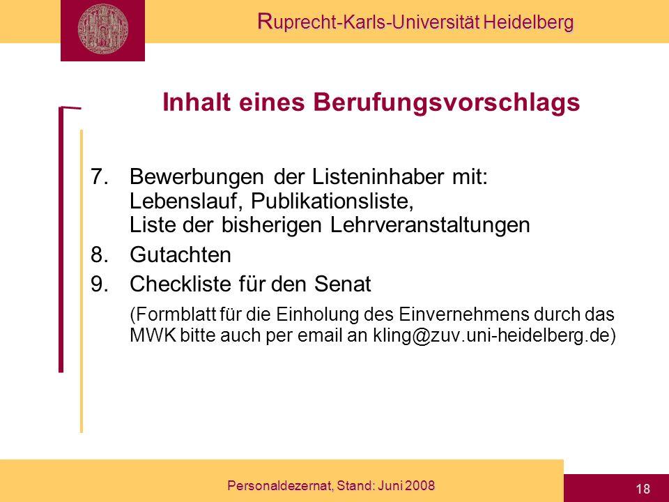 R uprecht-Karls-Universität Heidelberg Personaldezernat, Stand: Juni 2008 18 7.Bewerbungen der Listeninhaber mit: Lebenslauf, Publikationsliste, Liste