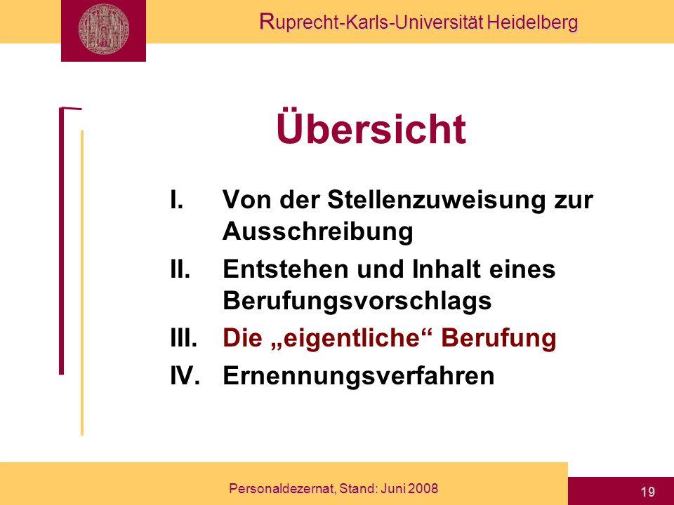 R uprecht-Karls-Universität Heidelberg Personaldezernat, Stand: Juni 2008 19 Übersicht I.Von der Stellenzuweisung zur Ausschreibung II.Entstehen und I