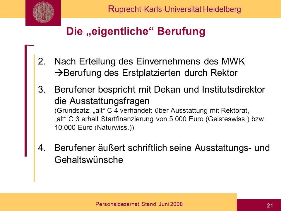 R uprecht-Karls-Universität Heidelberg Personaldezernat, Stand: Juni 2008 21 2.Nach Erteilung des Einvernehmens des MWK Berufung des Erstplatzierten d