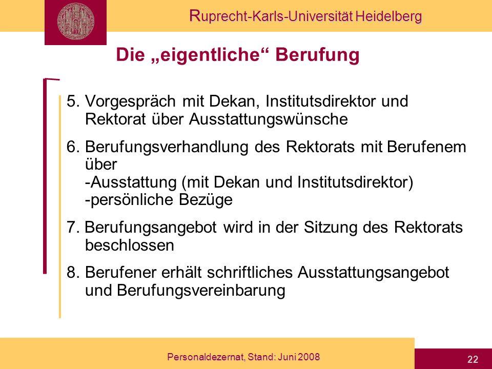 R uprecht-Karls-Universität Heidelberg Personaldezernat, Stand: Juni 2008 22 5.Vorgespräch mit Dekan, Institutsdirektor und Rektorat über Ausstattungs