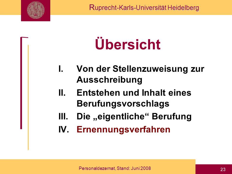 R uprecht-Karls-Universität Heidelberg Personaldezernat, Stand: Juni 2008 23 Übersicht I.Von der Stellenzuweisung zur Ausschreibung II.Entstehen und I