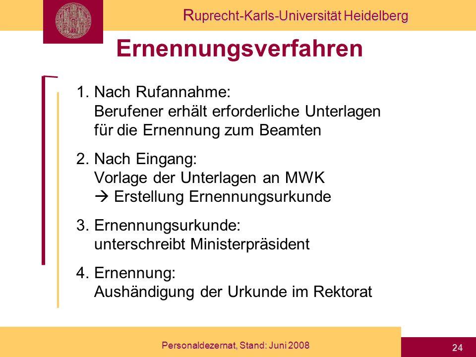 R uprecht-Karls-Universität Heidelberg Personaldezernat, Stand: Juni 2008 24 Ernennungsverfahren 1.Nach Rufannahme: Berufener erhält erforderliche Unt