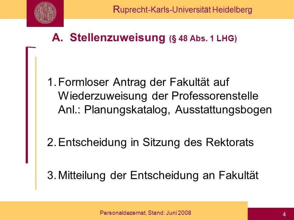 R uprecht-Karls-Universität Heidelberg Personaldezernat, Stand: Juni 2008 4 A. Stellenzuweisung (§ 48 Abs. 1 LHG) 1.Formloser Antrag der Fakultät auf