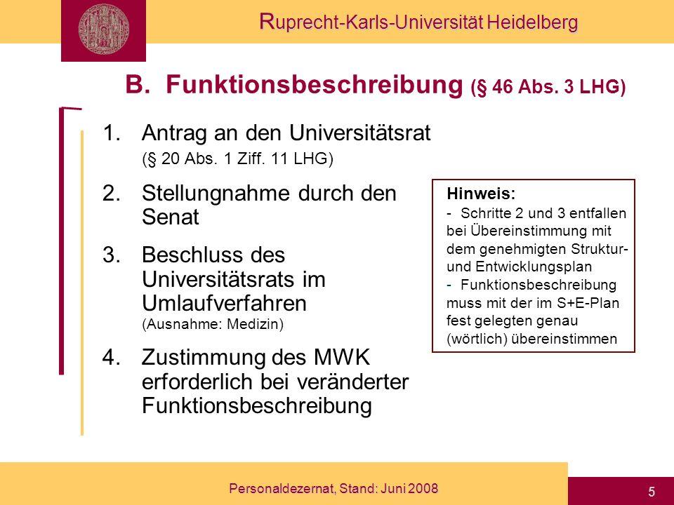 R uprecht-Karls-Universität Heidelberg Personaldezernat, Stand: Juni 2008 5 1.Antrag an den Universitätsrat (§ 20 Abs. 1 Ziff. 11 LHG) 2.Stellungnahme