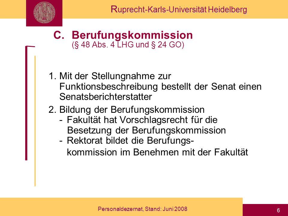 R uprecht-Karls-Universität Heidelberg Personaldezernat, Stand: Juni 2008 17 1.Verfahrensschilderung und Begründung der Reihung 2.Laudationes der Listeninhaber 3.Stellungnahme des Studiendekans 4.Stellungnahme der Gleichstellungsbeauftragten 5.Bewerberliste 6.Ausschreibungstext Inhalt eines Berufungsvorschlags