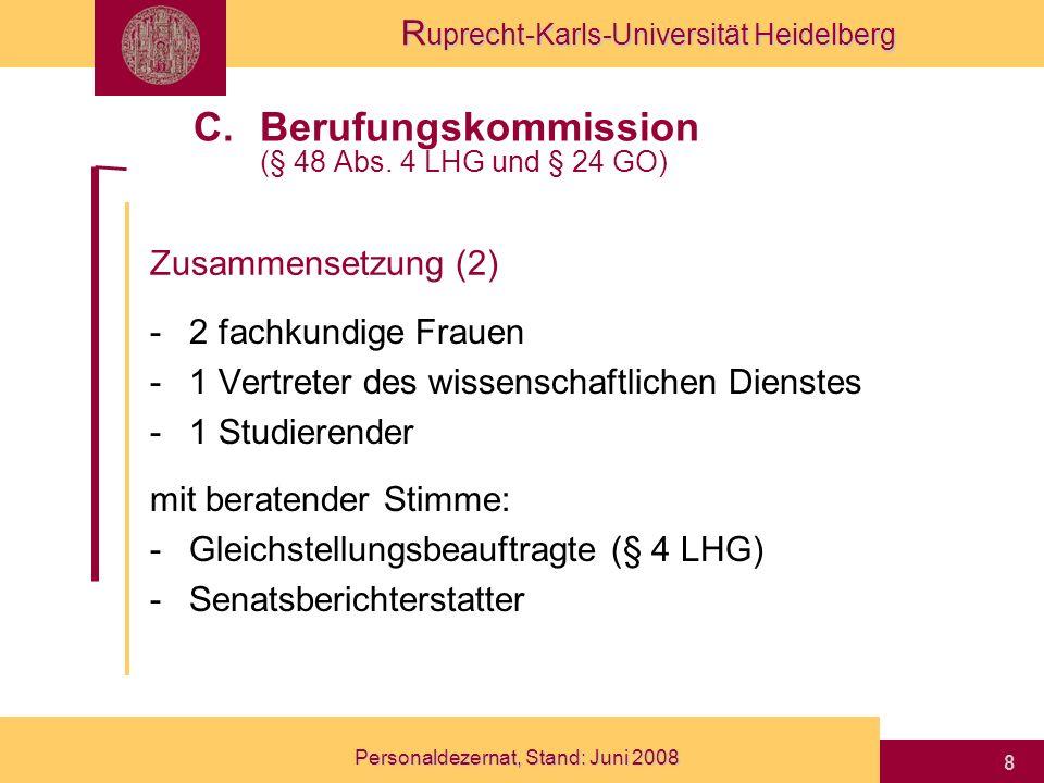 R uprecht-Karls-Universität Heidelberg Personaldezernat, Stand: Juni 2008 19 Übersicht I.Von der Stellenzuweisung zur Ausschreibung II.Entstehen und Inhalt eines Berufungsvorschlags III.Die eigentliche Berufung IV.Ernennungsverfahren