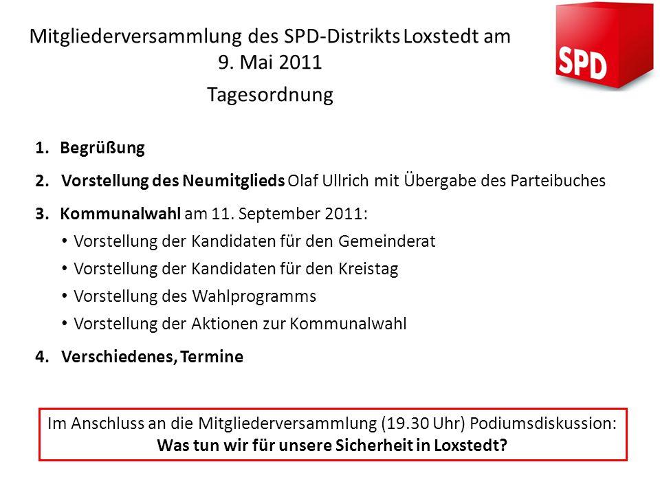 Mitgliederversammlung des SPD-Distrikts Loxstedt am 9. Mai 2011 Tagesordnung 1.Begrüßung 2.Vorstellung des Neumitglieds Olaf Ullrich mit Übergabe des