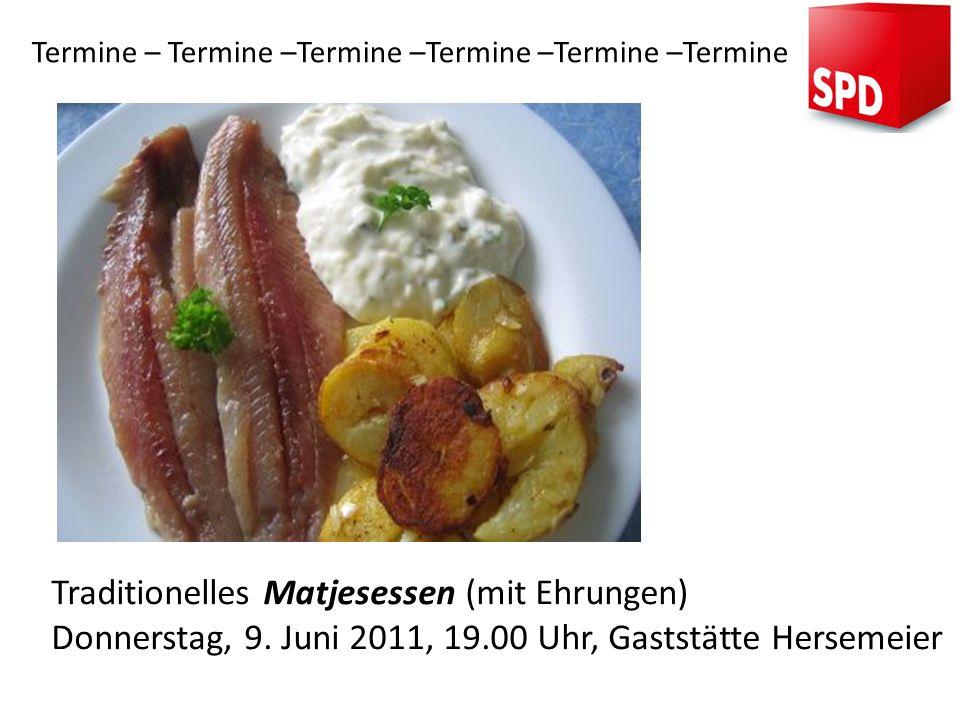 Termine – Termine –Termine –Termine –Termine –Termine Traditionelles Matjesessen (mit Ehrungen) Donnerstag, 9. Juni 2011, 19.00 Uhr, Gaststätte Hersem