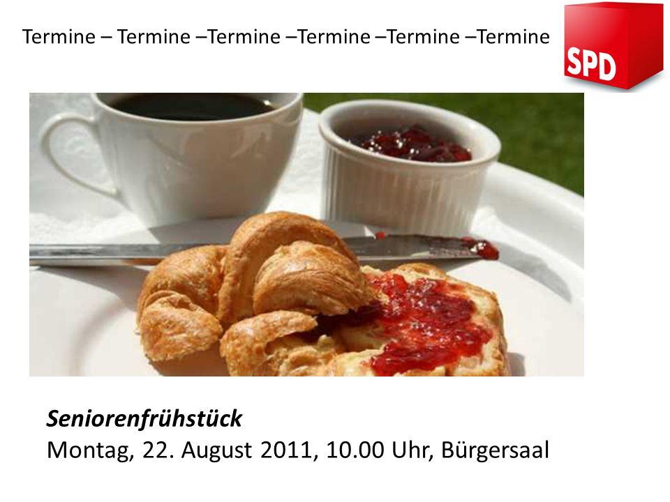 Termine – Termine –Termine –Termine –Termine –Termine Seniorenfrühstück Montag, 22. August 2011, 10.00 Uhr, Bürgersaal