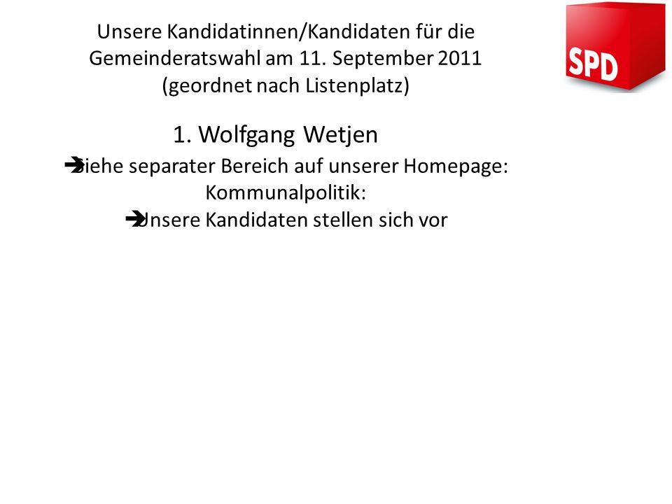 1.Wolfgang Wetjen Unsere Kandidatinnen/Kandidaten für die Gemeinderatswahl am 11. September 2011 (geordnet nach Listenplatz) Siehe separater Bereich a