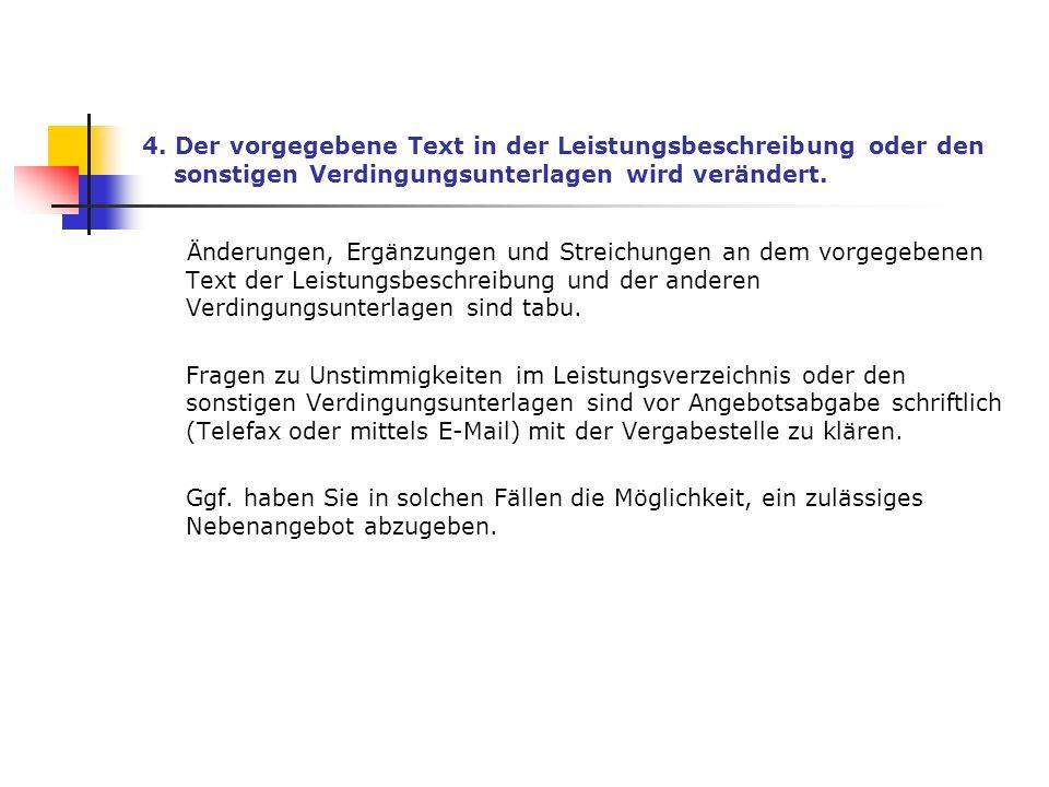 4. Der vorgegebene Text in der Leistungsbeschreibung oder den sonstigen Verdingungsunterlagen wird verändert. Änderungen, Ergänzungen und Streichungen