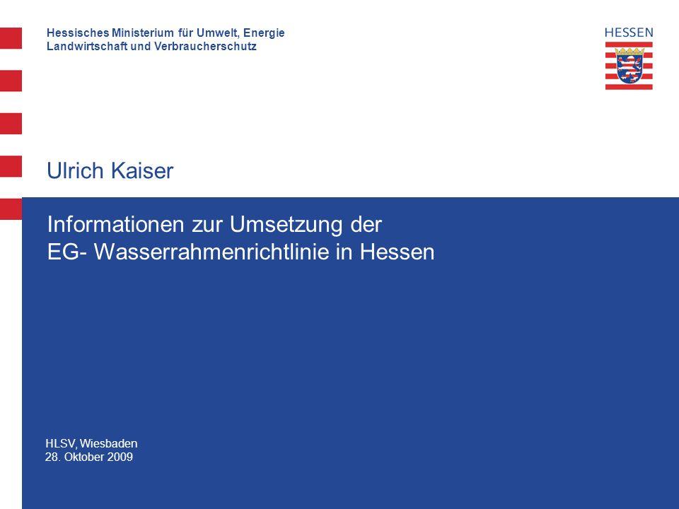 Hessisches Ministerium für Umwelt, Energie Landwirtschaft und Verbraucherschutz HLSV, Wiesbaden 28. Oktober 2009 Ulrich Kaiser Informationen zur Umset