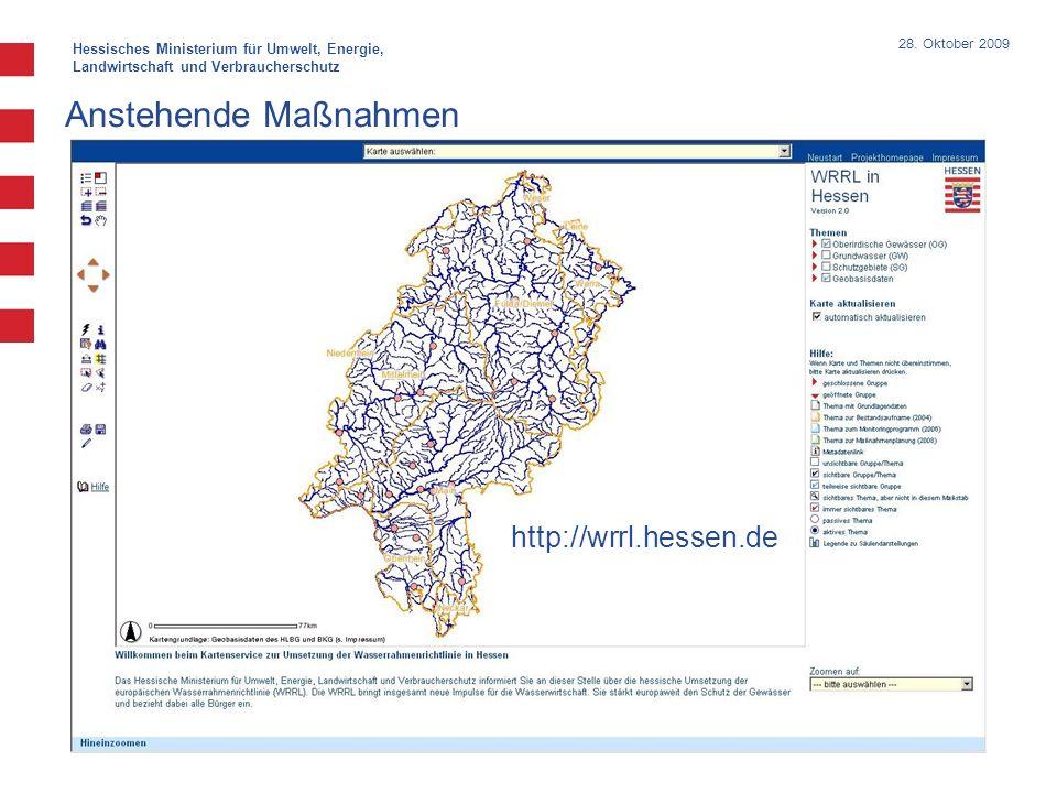 Hessisches Ministerium für Umwelt, Energie, Landwirtschaft und Verbraucherschutz 28. Oktober 2009 Anstehende Maßnahmen http://wrrl.hessen.de