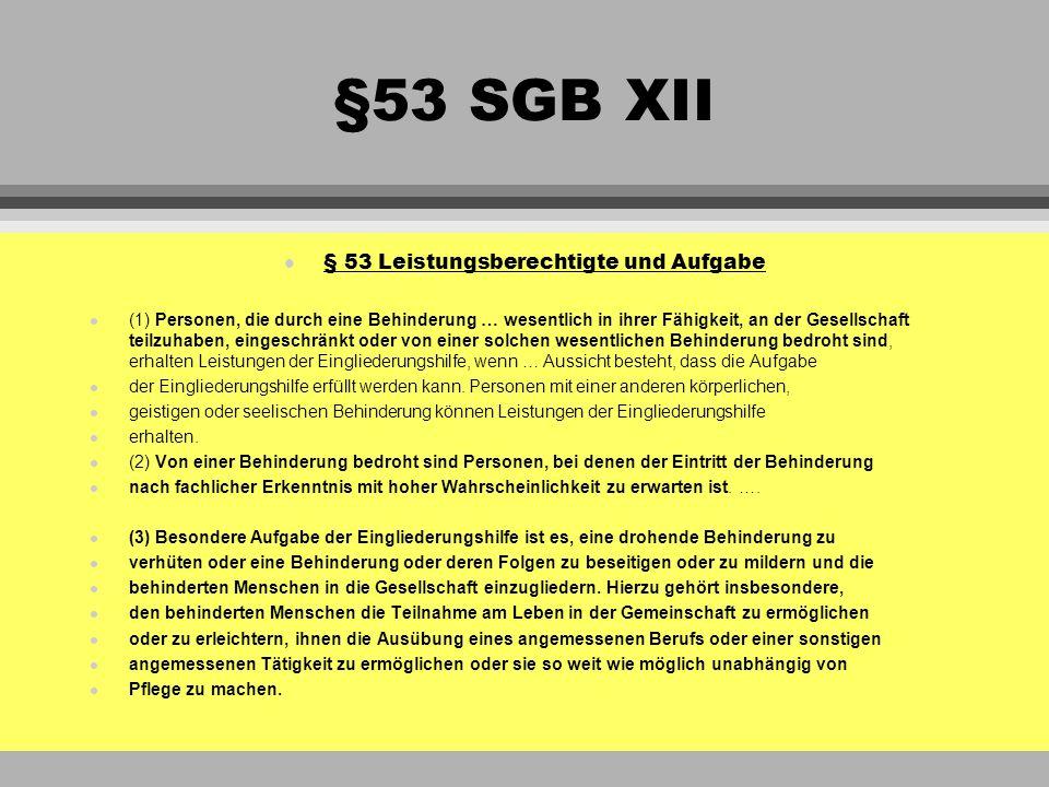 §53 SGB XII l § 53 Leistungsberechtigte und Aufgabe l (1) Personen, die durch eine Behinderung … wesentlich in ihrer Fähigkeit, an der Gesellschaft te