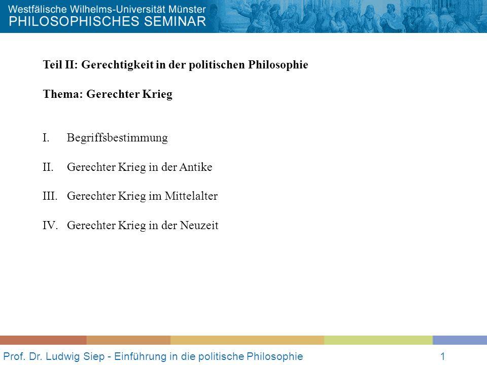 Prof. Dr. Ludwig Siep - Einführung in die politische Philosophie1 Teil II: Gerechtigkeit in der politischen Philosophie Thema: Gerechter Krieg I.Begri