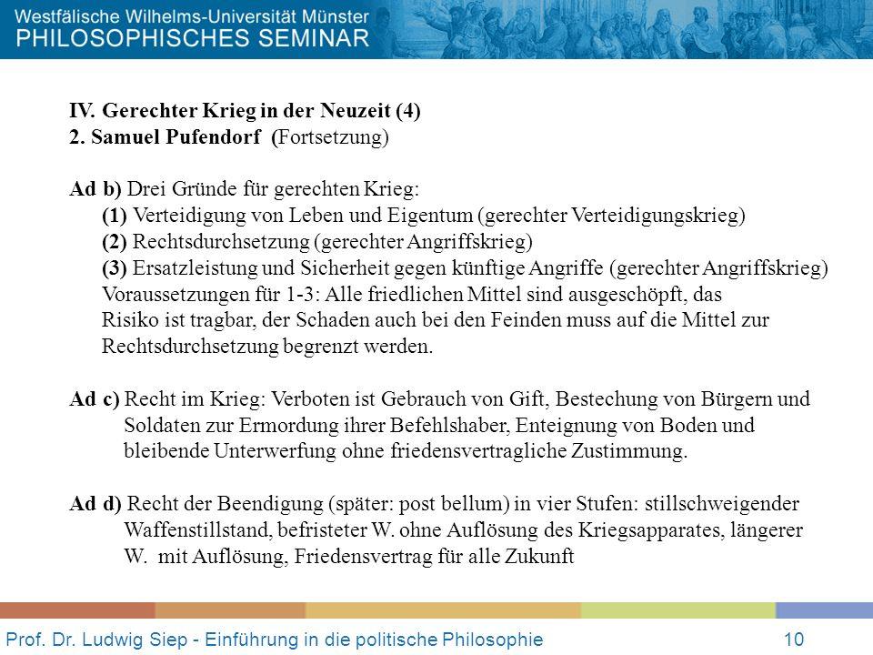 Prof. Dr. Ludwig Siep - Einführung in die politische Philosophie10 IV. Gerechter Krieg in der Neuzeit (4) 2. Samuel Pufendorf (Fortsetzung) Ad b) Drei