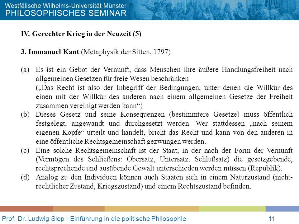 Prof. Dr. Ludwig Siep - Einführung in die politische Philosophie11 IV. Gerechter Krieg in der Neuzeit (5) 3. Immanuel Kant (Metaphysik der Sitten, 179