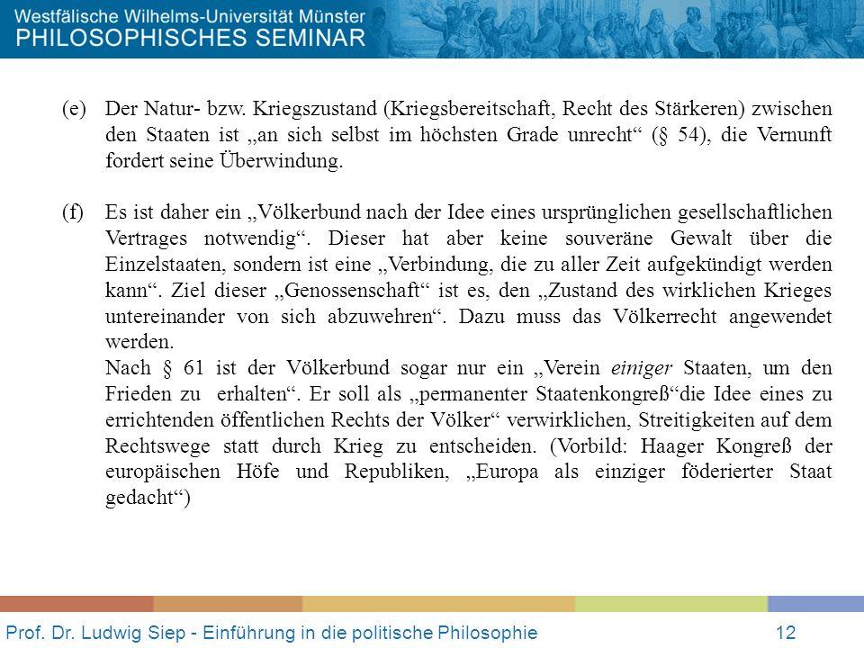 Prof. Dr. Ludwig Siep - Einführung in die politische Philosophie12 (e) Der Natur- bzw. Kriegszustand (Kriegsbereitschaft, Recht des Stärkeren) zwische