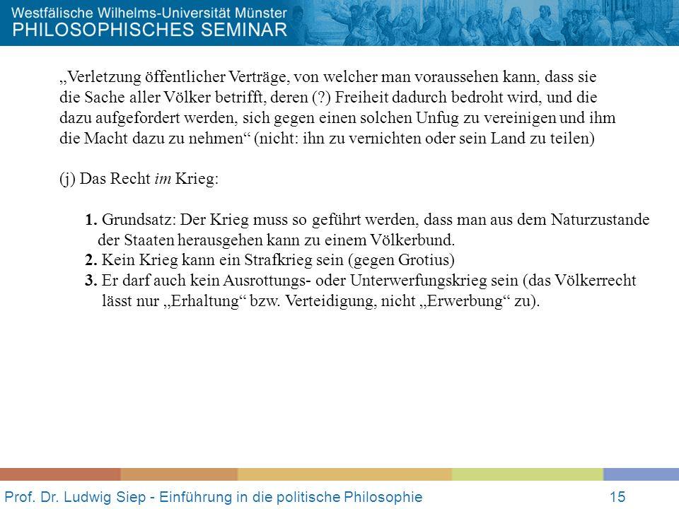 Prof. Dr. Ludwig Siep - Einführung in die politische Philosophie15 Verletzung öffentlicher Verträge, von welcher man voraussehen kann, dass sie die Sa