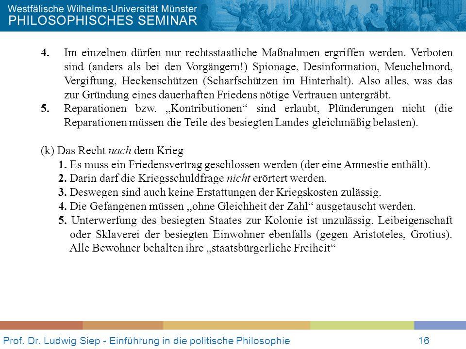 Prof. Dr. Ludwig Siep - Einführung in die politische Philosophie16 4. Im einzelnen dürfen nur rechtsstaatliche Maßnahmen ergriffen werden. Verboten si