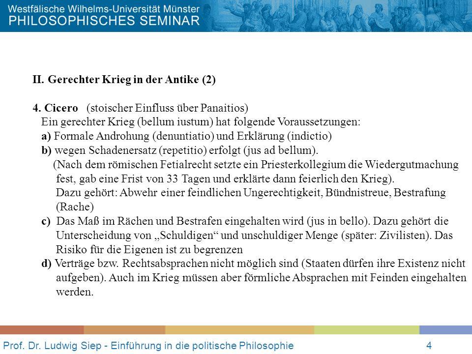 Prof. Dr. Ludwig Siep - Einführung in die politische Philosophie4 II. Gerechter Krieg in der Antike (2) 4. Cicero (stoischer Einfluss über Panaitios)