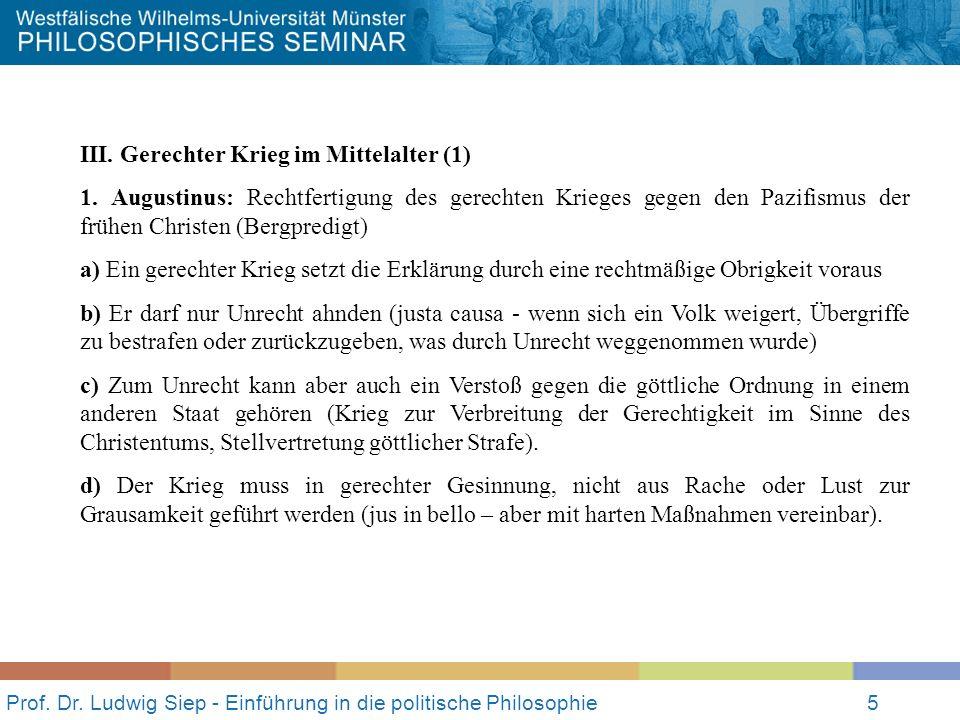Prof. Dr. Ludwig Siep - Einführung in die politische Philosophie5 III. Gerechter Krieg im Mittelalter (1) 1. Augustinus: Rechtfertigung des gerechten
