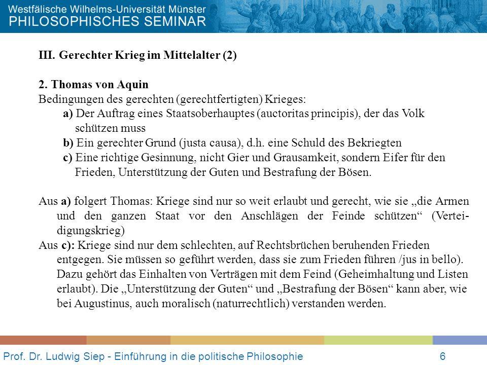 Prof. Dr. Ludwig Siep - Einführung in die politische Philosophie6 III. Gerechter Krieg im Mittelalter (2) 2. Thomas von Aquin Bedingungen des gerechte