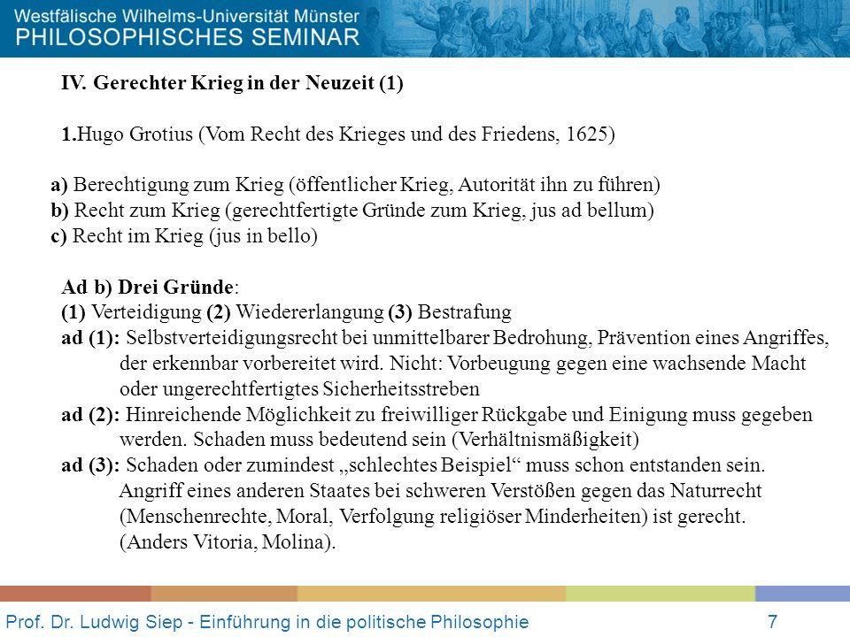Prof. Dr. Ludwig Siep - Einführung in die politische Philosophie7 IV. Gerechter Krieg in der Neuzeit (1) 1.Hugo Grotius (Vom Recht des Krieges und des