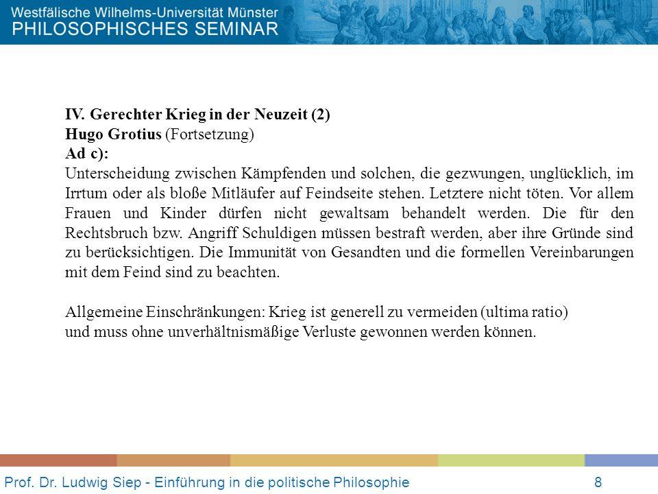 Prof. Dr. Ludwig Siep - Einführung in die politische Philosophie8 IV. Gerechter Krieg in der Neuzeit (2) Hugo Grotius (Fortsetzung) Ad c): Unterscheid