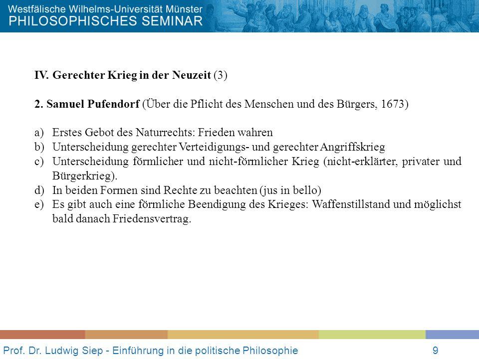 Prof. Dr. Ludwig Siep - Einführung in die politische Philosophie9 IV. Gerechter Krieg in der Neuzeit (3) 2. Samuel Pufendorf (Über die Pflicht des Men