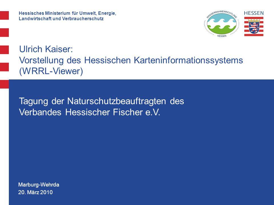 Hessisches Ministerium für Umwelt, Energie, Landwirtschaft und Verbraucherschutz 20. März 2010 Ulrich Kaiser: Vorstellung des Hessischen Karteninforma