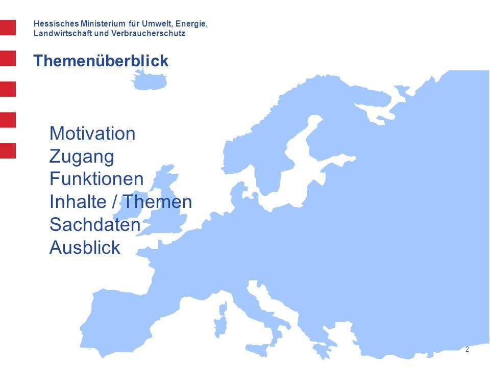 Hessisches Ministerium für Umwelt, Energie, Landwirtschaft und Verbraucherschutz 2 Themenüberblick Motivation Zugang Funktionen Inhalte / Themen Sachdaten Ausblick