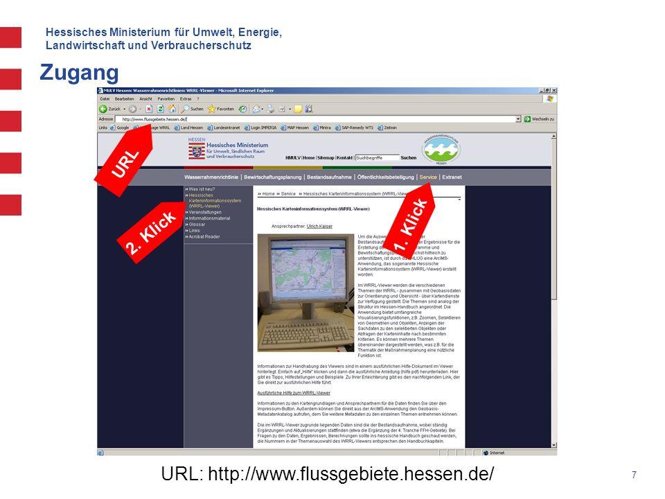 Hessisches Ministerium für Umwelt, Energie, Landwirtschaft und Verbraucherschutz 7 Zugang URL 1. Klick 2. Klick URL: http://www.flussgebiete.hessen.de