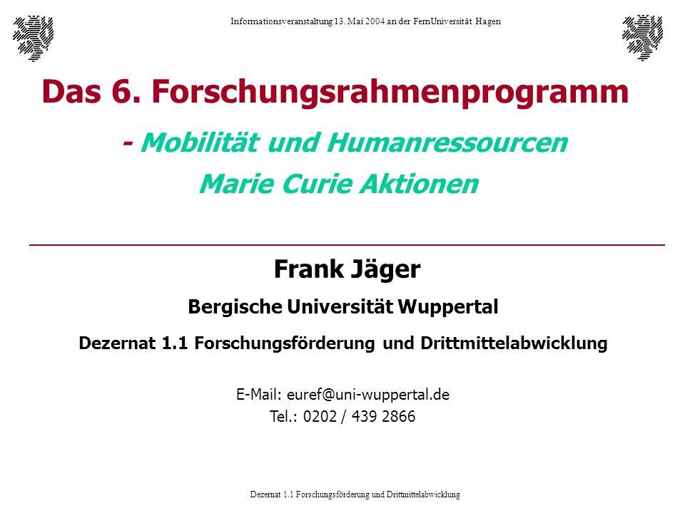 Dezernat 1.1 Forschungsförderung und Drittmittelabwicklung Informationsveranstaltung 13. Mai 2004 an der FernUniversität Hagen Das 6. Forschungsrahmen