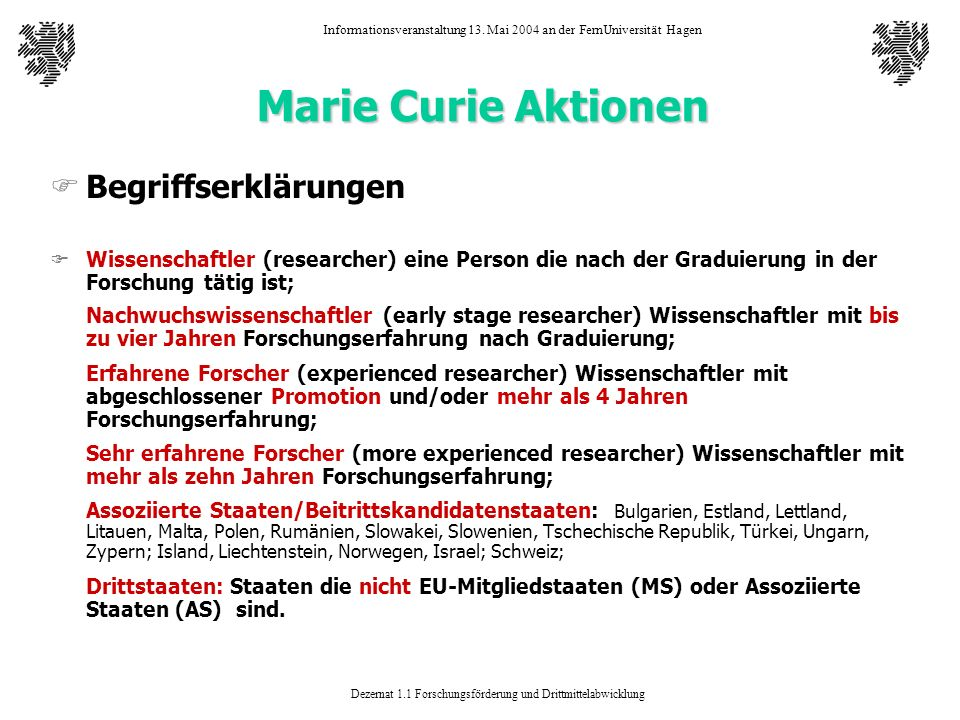 Dezernat 1.1 Forschungsförderung und Drittmittelabwicklung Informationsveranstaltung 13. Mai 2004 an der FernUniversität Hagen Marie Curie Aktionen FB