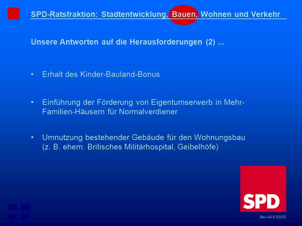 SPD-Ratsfraktion: Stadtentwicklung, Bauen, Wohnen und Verkehr Unsere Antworten auf die Herausforderungen (2)... Bau-AG 5.3/2003 Erhalt des Kinder-Baul