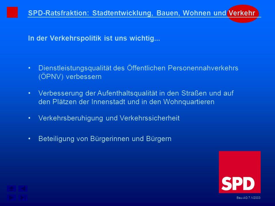 SPD-Ratsfraktion: Stadtentwicklung, Bauen, Wohnen und Verkehr In der Verkehrspolitik ist uns wichtig... Bau-AG 7.1/2003 Dienstleistungsqualität des Öf