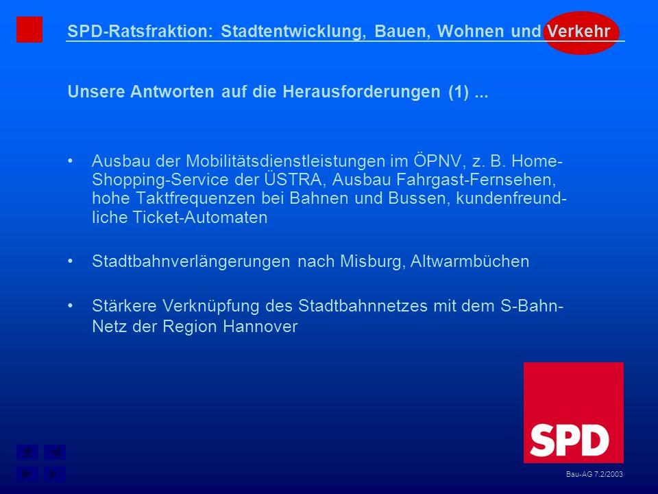 SPD-Ratsfraktion: Stadtentwicklung, Bauen, Wohnen und Verkehr Unsere Antworten auf die Herausforderungen (1)... Bau-AG 7.2/2003 Ausbau der Mobilitätsd