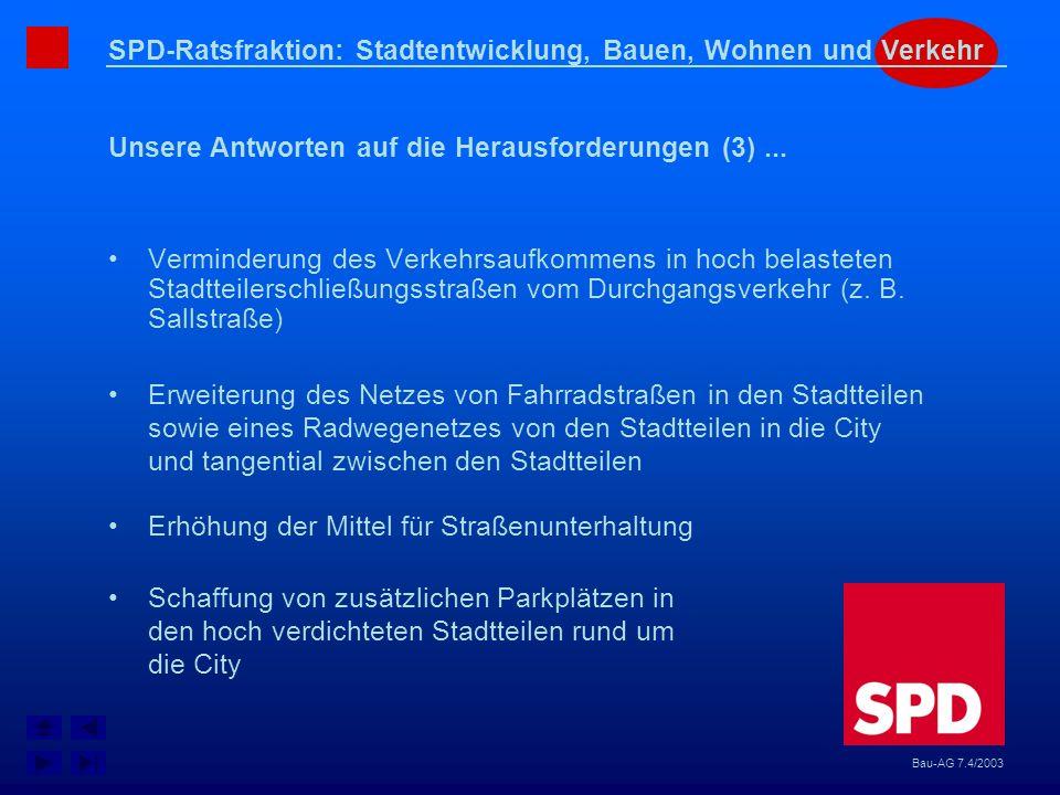 SPD-Ratsfraktion: Stadtentwicklung, Bauen, Wohnen und Verkehr Unsere Antworten auf die Herausforderungen (3)... Bau-AG 7.4/2003 Verminderung des Verke