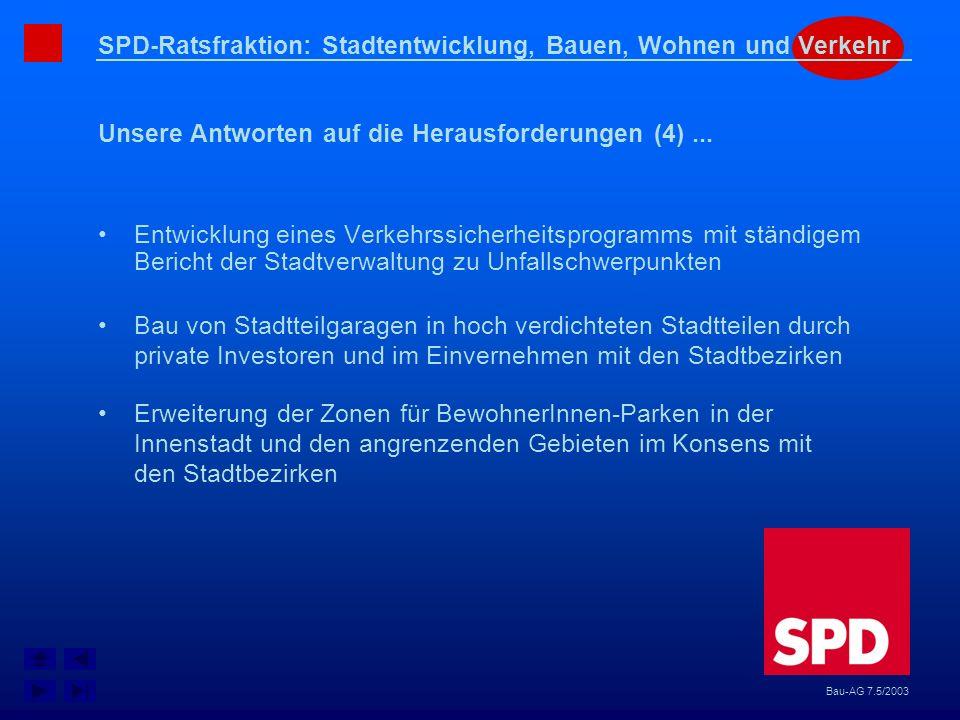 SPD-Ratsfraktion: Stadtentwicklung, Bauen, Wohnen und Verkehr Unsere Antworten auf die Herausforderungen (4)... Bau-AG 7.5/2003 Entwicklung eines Verk