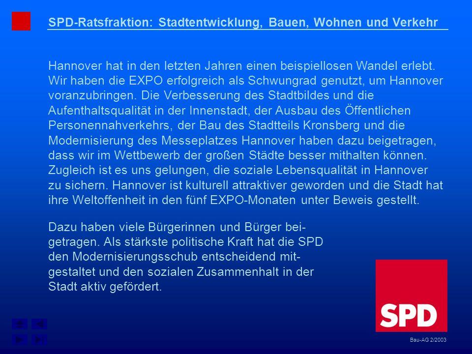 SPD-Ratsfraktion: Stadtentwicklung, Bauen, Wohnen und Verkehr Hannover hat in den letzten Jahren einen beispiellosen Wandel erlebt. Wir haben die EXPO