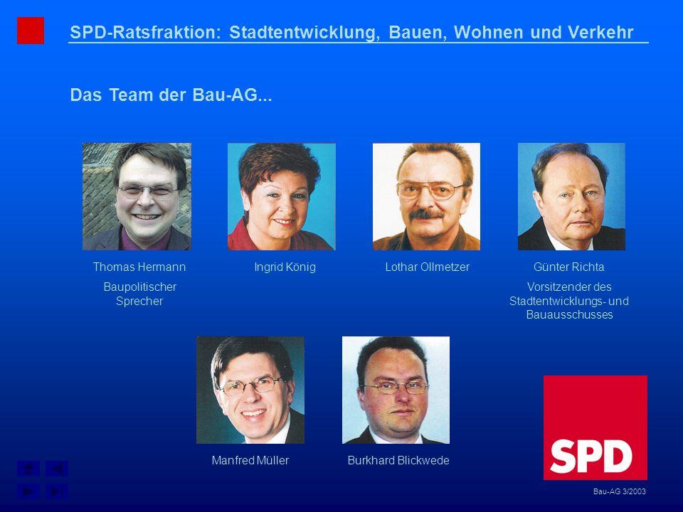SPD-Ratsfraktion: Stadtentwicklung, Bauen, Wohnen und Verkehr Das Team der Bau-AG... Bau-AG 3/2003 Thomas Hermann Baupolitischer Sprecher Ingrid König