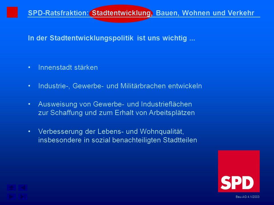 SPD-Ratsfraktion: Stadtentwicklung, Bauen, Wohnen und Verkehr In der Stadtentwicklungspolitik ist uns wichtig... Bau-AG 4.1/2003 Innenstadt stärken In