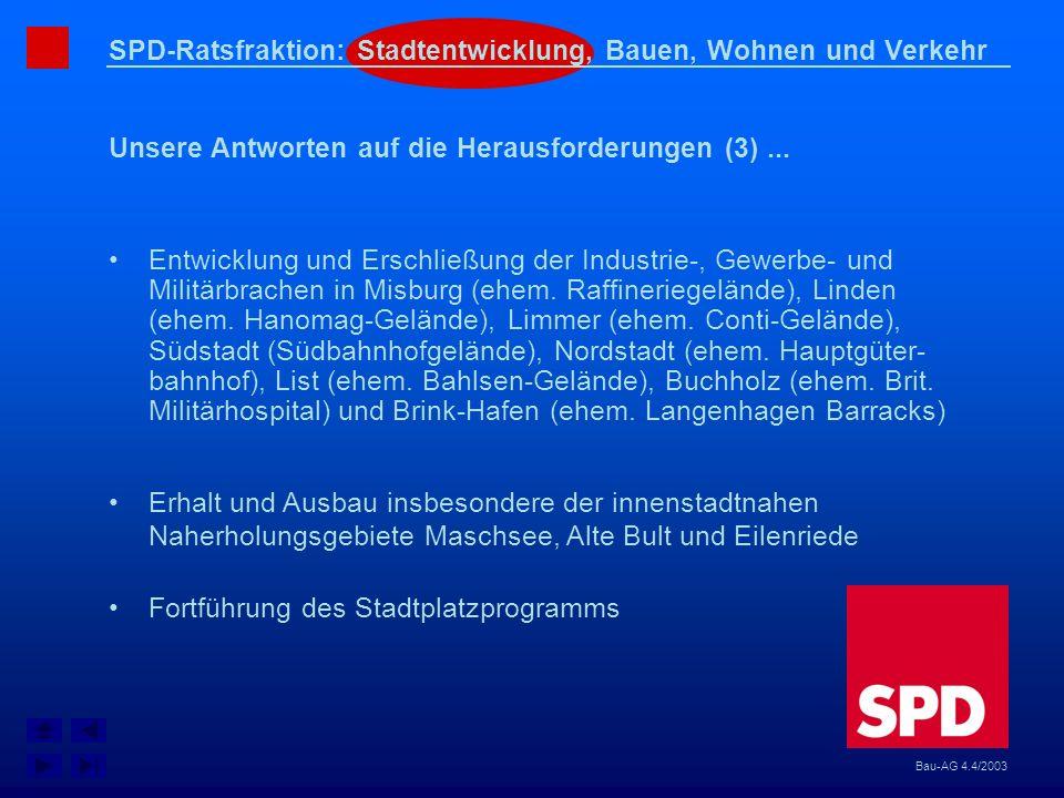 SPD-Ratsfraktion: Stadtentwicklung, Bauen, Wohnen und Verkehr Unsere Antworten auf die Herausforderungen (3)... Bau-AG 4.4/2003 Entwicklung und Erschl
