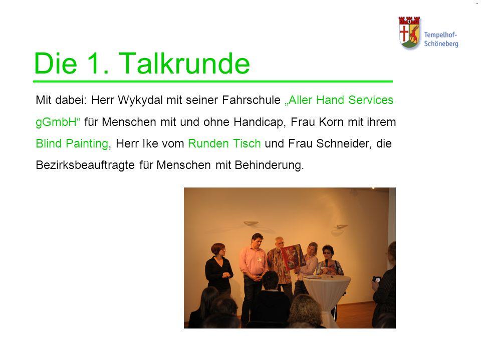 Die 1. Talkrunde Mit dabei: Herr Wykydal mit seiner Fahrschule Aller Hand Services gGmbH für Menschen mit und ohne Handicap, Frau Korn mit ihrem Blind